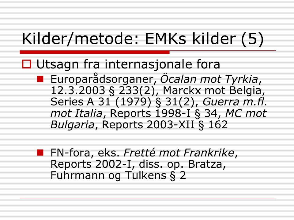 Kilder/metode: EMKs kilder (5)  Utsagn fra internasjonale fora Europarådsorganer, Öcalan mot Tyrkia, 12.3.2003 § 233(2), Marckx mot Belgia, Series A 31 (1979) § 31(2), Guerra m.fl.