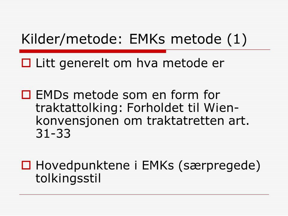 Kilder/metode: EMKs metode (1)  Litt generelt om hva metode er  EMDs metode som en form for traktattolking: Forholdet til Wien- konvensjonen om traktatretten art.
