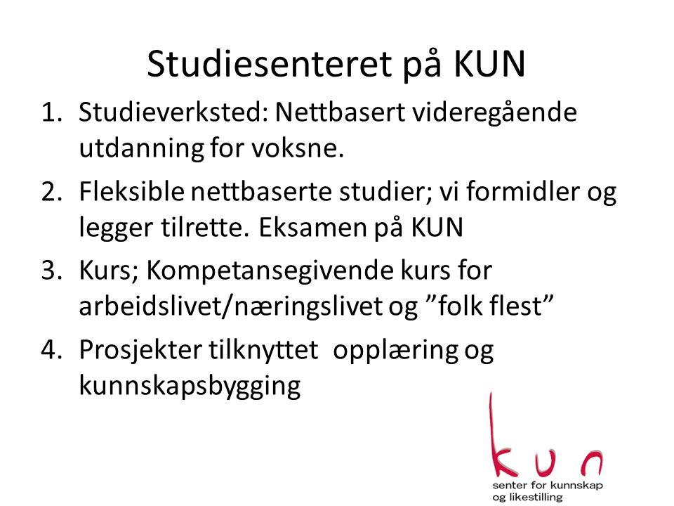 Studiesenteret på KUN 1.Studieverksted: Nettbasert videregående utdanning for voksne. 2.Fleksible nettbaserte studier; vi formidler og legger tilrette