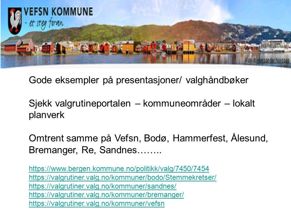 Gode eksempler på presentasjoner/ valghåndbøker Sjekk valgrutineportalen – kommuneområder – lokalt planverk Omtrent samme på Vefsn, Bodø, Hammerfest,