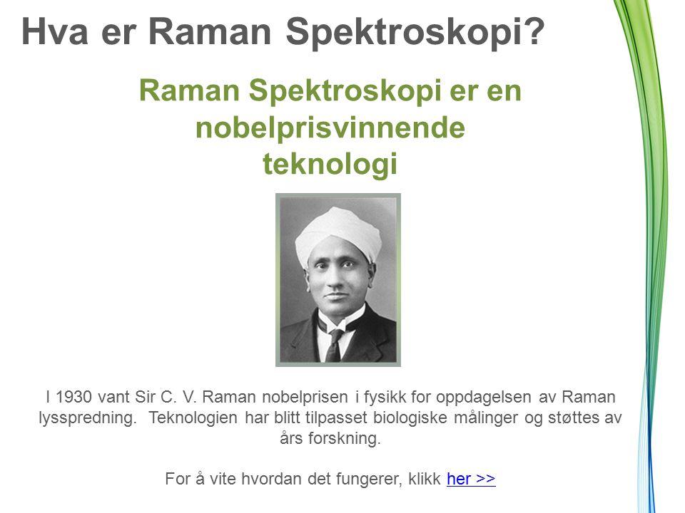 Hva er Raman Spektroskopi. Raman Spektroskopi er en nobelprisvinnende teknologi I 1930 vant Sir C.