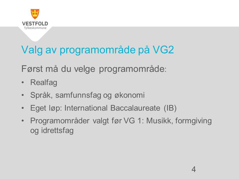 Først må du velge programområde : Realfag Språk, samfunnsfag og økonomi Eget løp: International Baccalaureate (IB) Programområder valgt før VG 1: Musikk, formgiving og idrettsfag Valg av programområde på VG2 4