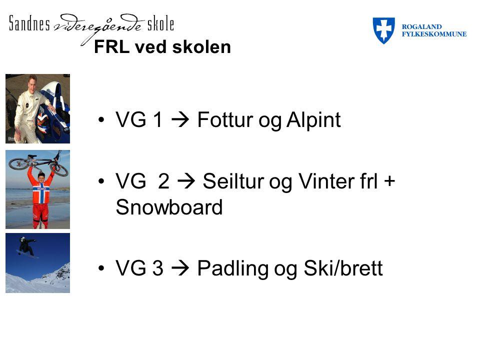 VG 1  Fottur og Alpint VG 2  Seiltur og Vinter frl + Snowboard VG 3  Padling og Ski/brett FRL ved skolen