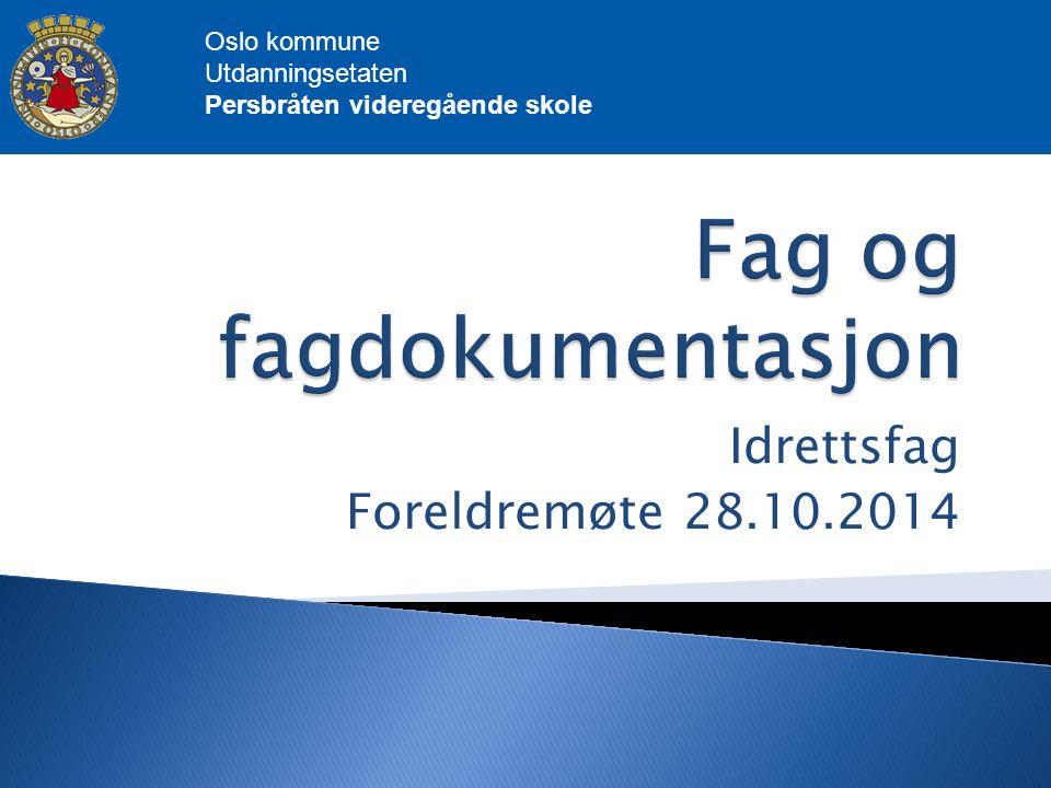 Idrettsfag Foreldremøte 28.10.2014 Oslo kommune Utdanningsetaten Persbråten videregående skole