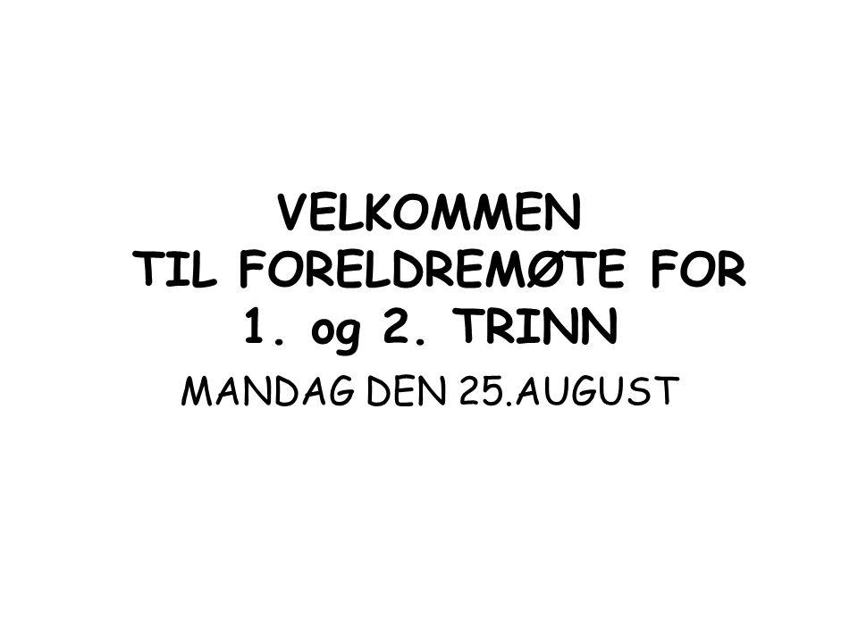 VELKOMMEN TIL FORELDREMØTE FOR 1. og 2. TRINN MANDAG DEN 25.AUGUST