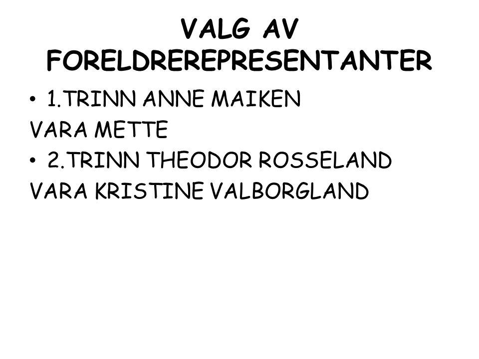 VALG AV FORELDREREPRESENTANTER 1.TRINN ANNE MAIKEN VARA METTE 2.TRINN THEODOR ROSSELAND VARA KRISTINE VALBORGLAND