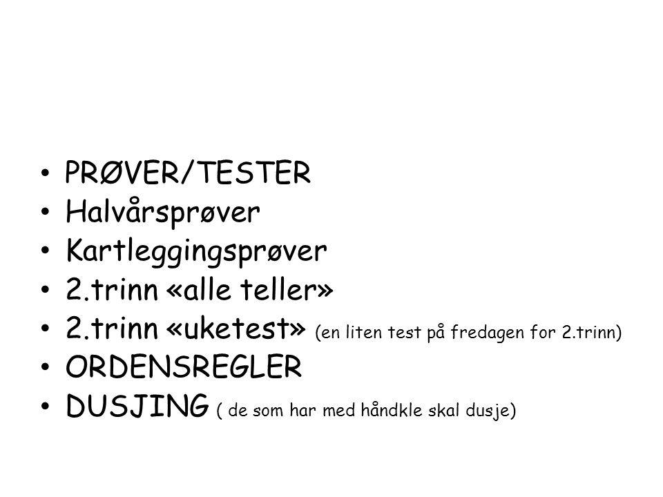 PRØVER/TESTER Halvårsprøver Kartleggingsprøver 2.trinn «alle teller» 2.trinn «uketest» (en liten test på fredagen for 2.trinn) ORDENSREGLER DUSJING ( de som har med håndkle skal dusje)