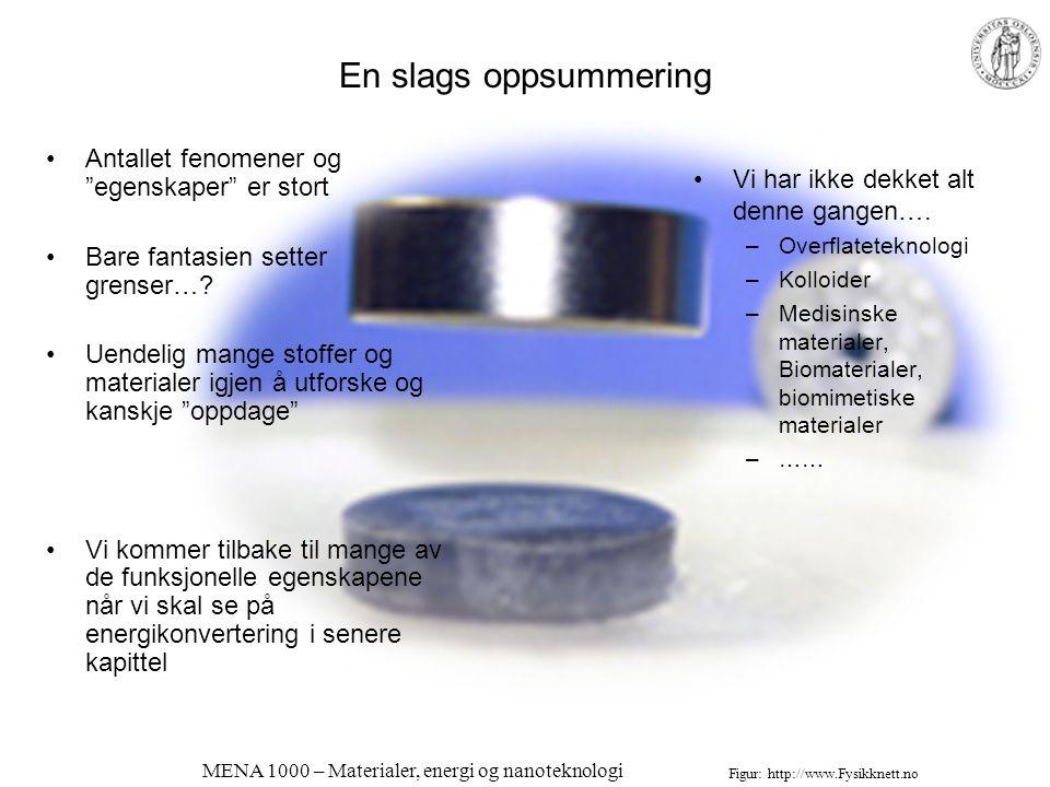 MENA 1000 – Materialer, energi og nanoteknologi Mange kombinasjoner av forskjellige typer egenskaper