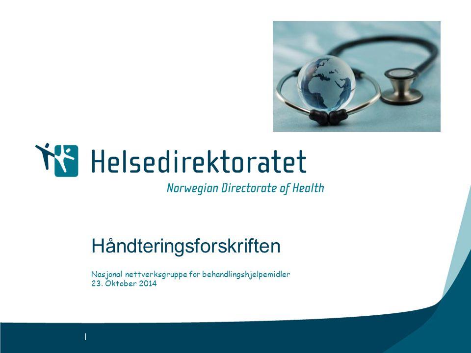 | Håndteringsforskriften Nasjonal nettverksgruppe for behandlingshjelpemidler 23. Oktober 2014