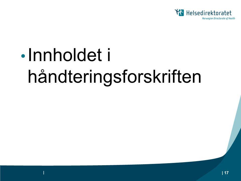 Innholdet i håndteringsforskriften | | 17