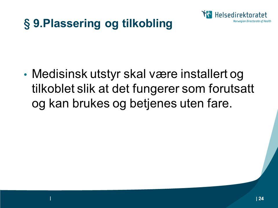 § 9.Plassering og tilkobling Medisinsk utstyr skal være installert og tilkoblet slik at det fungerer som forutsatt og kan brukes og betjenes uten fare.