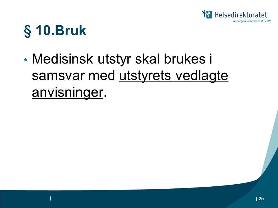 § 10.Bruk Medisinsk utstyr skal brukes i samsvar med utstyrets vedlagte anvisninger. | | 25
