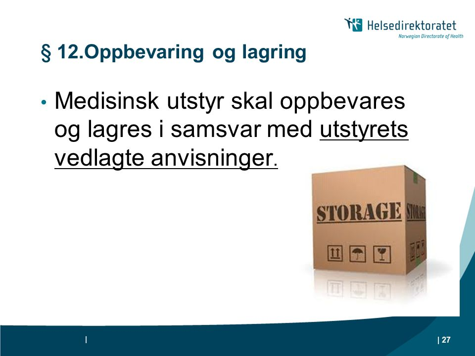 § 12.Oppbevaring og lagring Medisinsk utstyr skal oppbevares og lagres i samsvar med utstyrets vedlagte anvisninger.