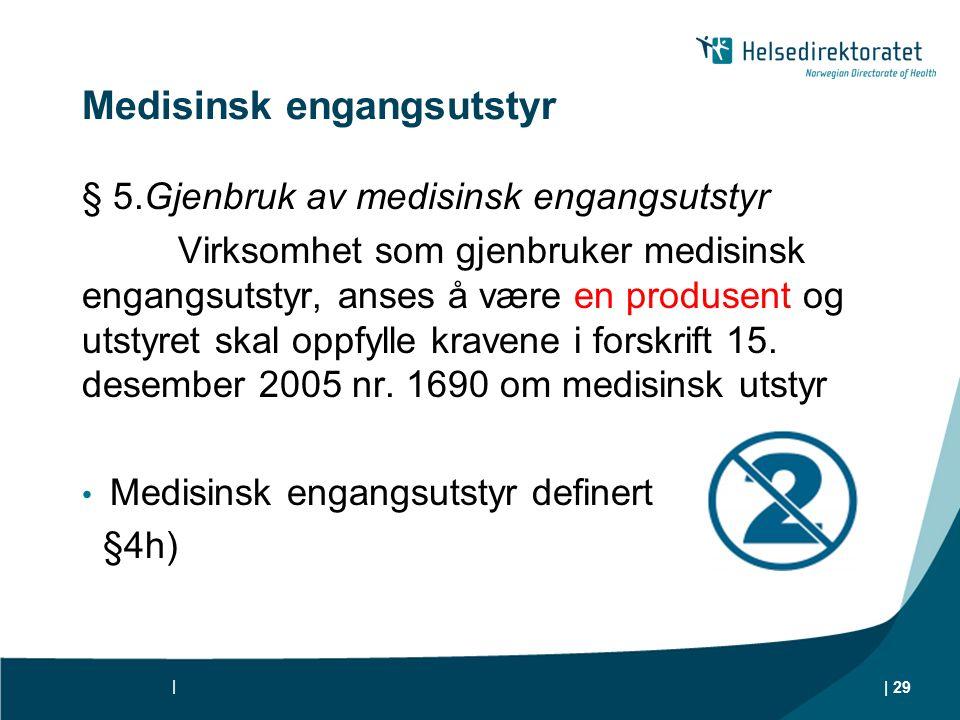 Medisinsk engangsutstyr § 5.Gjenbruk av medisinsk engangsutstyr Virksomhet som gjenbruker medisinsk engangsutstyr, anses å være en produsent og utstyret skal oppfylle kravene i forskrift 15.