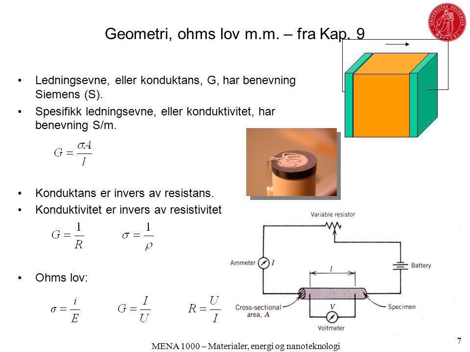 Geometri, ohms lov m.m. – fra Kap. 9 Ledningsevne, eller konduktans, G, har benevning Siemens (S). Spesifikk ledningsevne, eller konduktivitet, har be