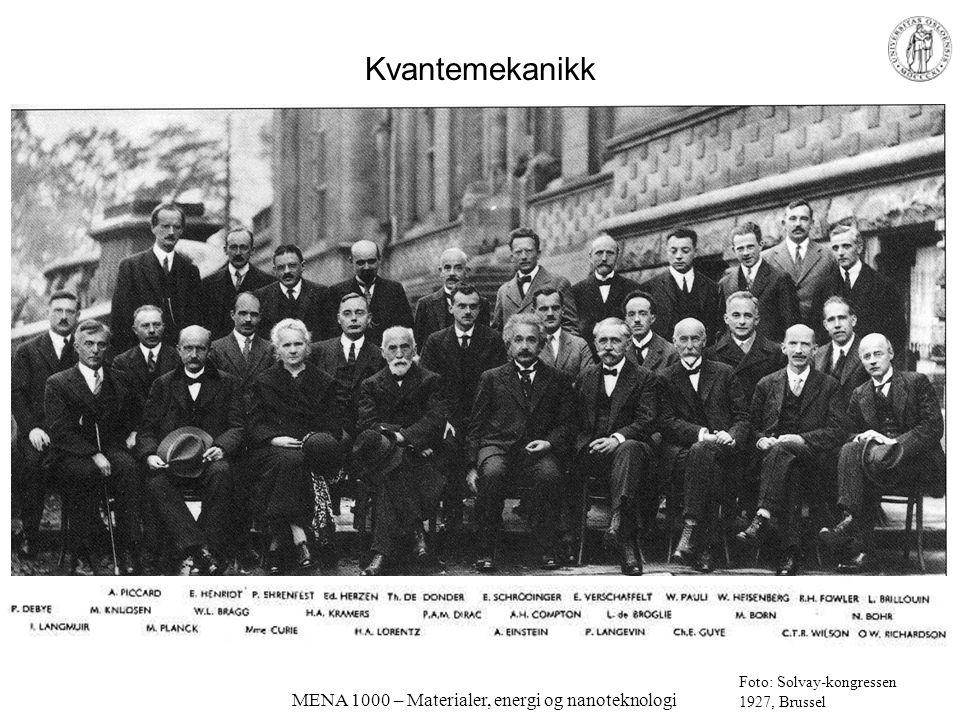 MENA 1000 – Materialer, energi og nanoteknologi Kvantemekanikk Foto: Solvay-kongressen 1927, Brussel