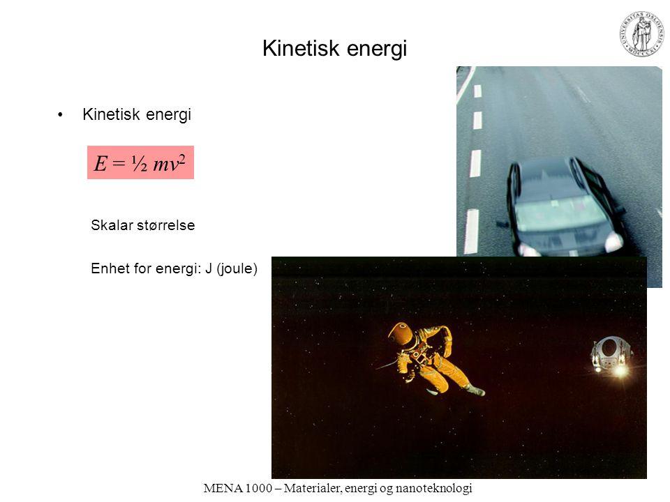 MENA 1000 – Materialer, energi og nanoteknologi Kinetisk energi E = ½ mv 2 Skalar størrelse Enhet for energi: J (joule) E = ½ mv 2