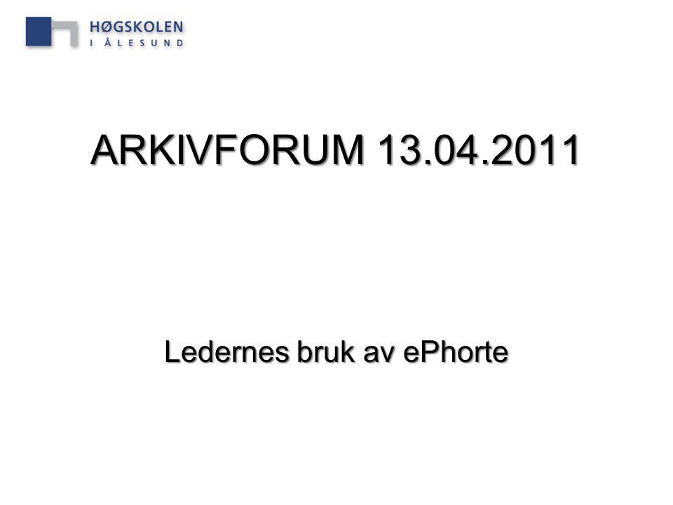 ARKIVFORUM 13.04.2011 Ledernes bruk av ePhorte
