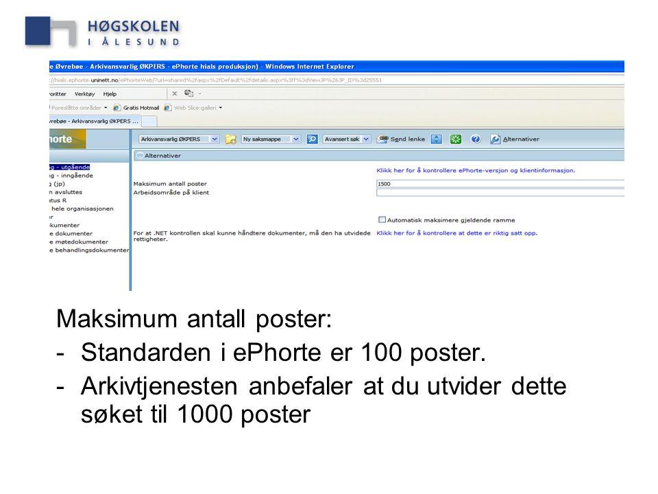 Maksimum antall poster: -Standarden i ePhorte er 100 poster. -Arkivtjenesten anbefaler at du utvider dette søket til 1000 poster