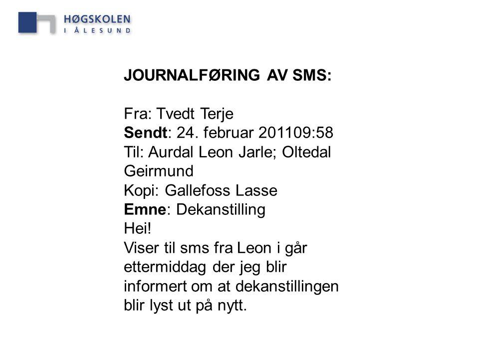 JOURNALFØRING AV SMS: Fra: Tvedt Terje Sendt: 24. februar 201109:58 Til: Aurdal Leon Jarle; Oltedal Geirmund Kopi: Gallefoss Lasse Emne: Dekanstilling