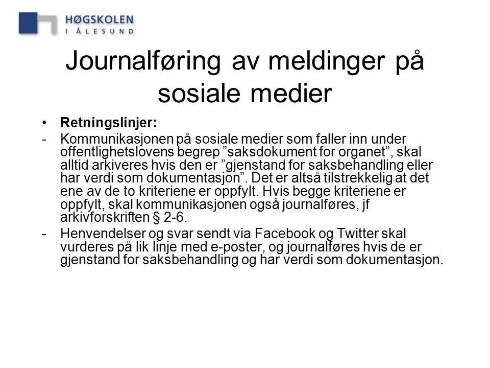 """Journalføring av meldinger på sosiale medier Retningslinjer: -Kommunikasjonen på sosiale medier som faller inn under offentlighetslovens begrep """"saksd"""