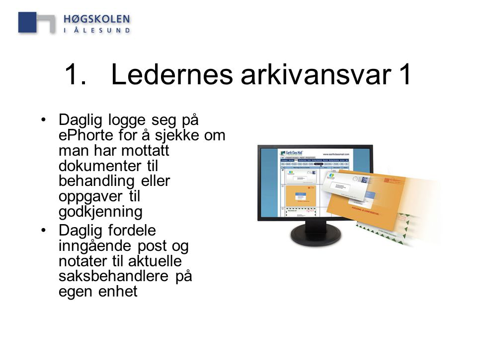 1.Ledernes arkivansvar 1 Daglig logge seg på ePhorte for å sjekke om man har mottatt dokumenter til behandling eller oppgaver til godkjenning Daglig f
