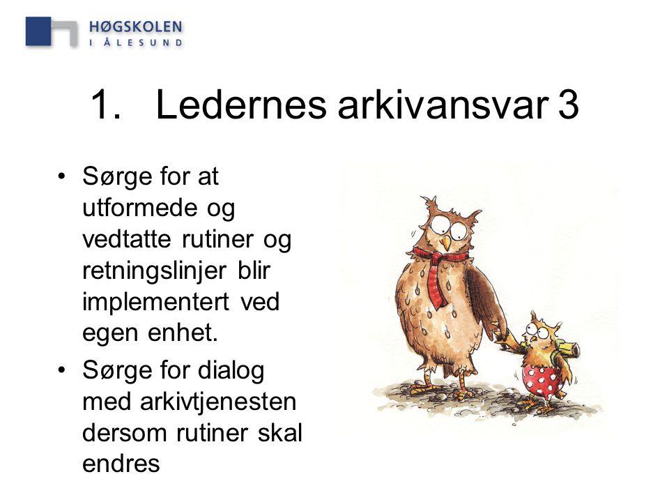 1.Ledernes arkivansvar 3 Sørge for at utformede og vedtatte rutiner og retningslinjer blir implementert ved egen enhet. Sørge for dialog med arkivtjen