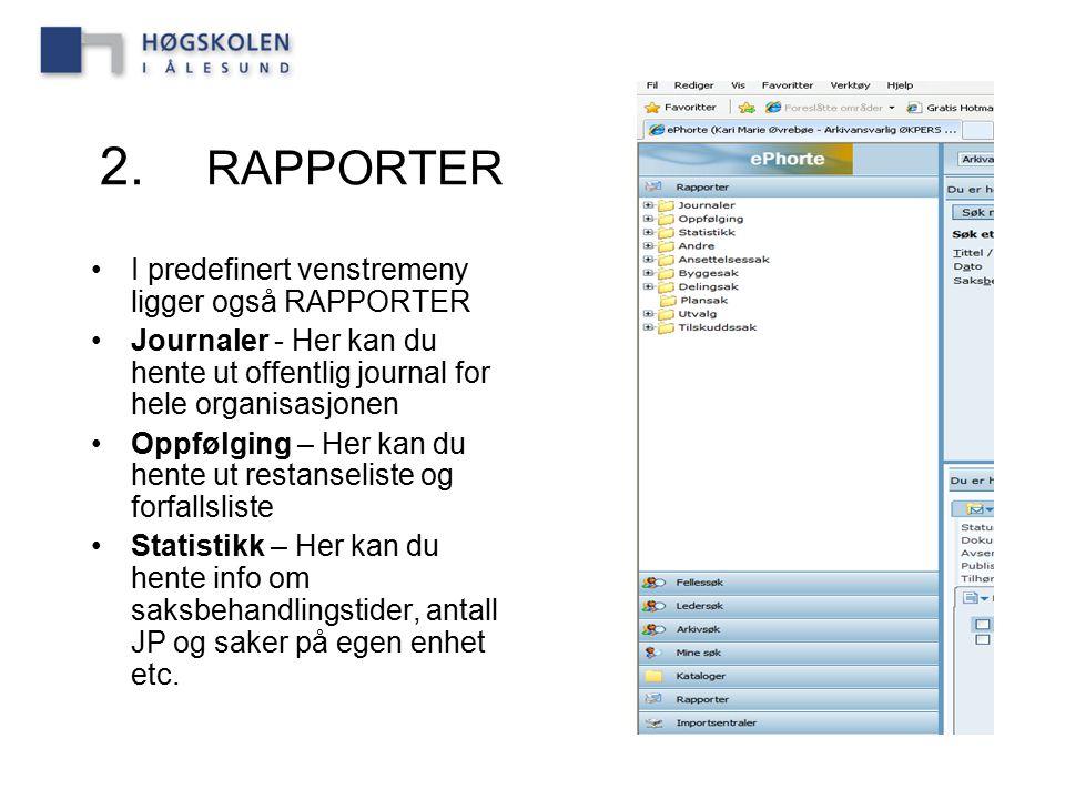 2. RAPPORTER I predefinert venstremeny ligger også RAPPORTER Journaler - Her kan du hente ut offentlig journal for hele organisasjonen Oppfølging – He