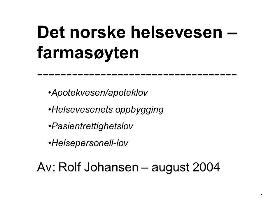 1 Det norske helsevesen – farmasøyten ----------------------------------- Av: Rolf Johansen – august 2004 Apotekvesen/apoteklov Helsevesenets oppbyggi