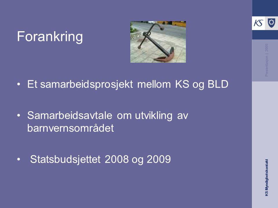 KS Myndighetskontakt Presentasjon | 2008 Formål Utsatte barn og unge skal få bedre helhetlig og koordinert oppfølging i kommunene.
