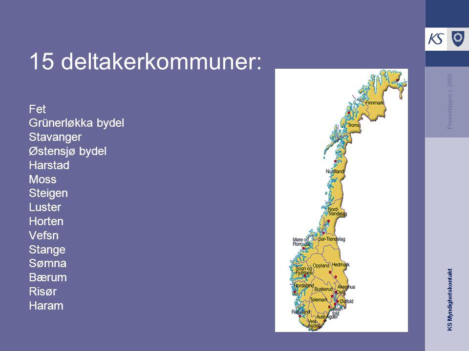 KS Myndighetskontakt Presentasjon | 2008 15 deltakerkommuner: Fet Grünerløkka bydel Stavanger Østensjø bydel Harstad Moss Steigen Luster Horten Vefsn Stange Sømna Bærum Risør Haram