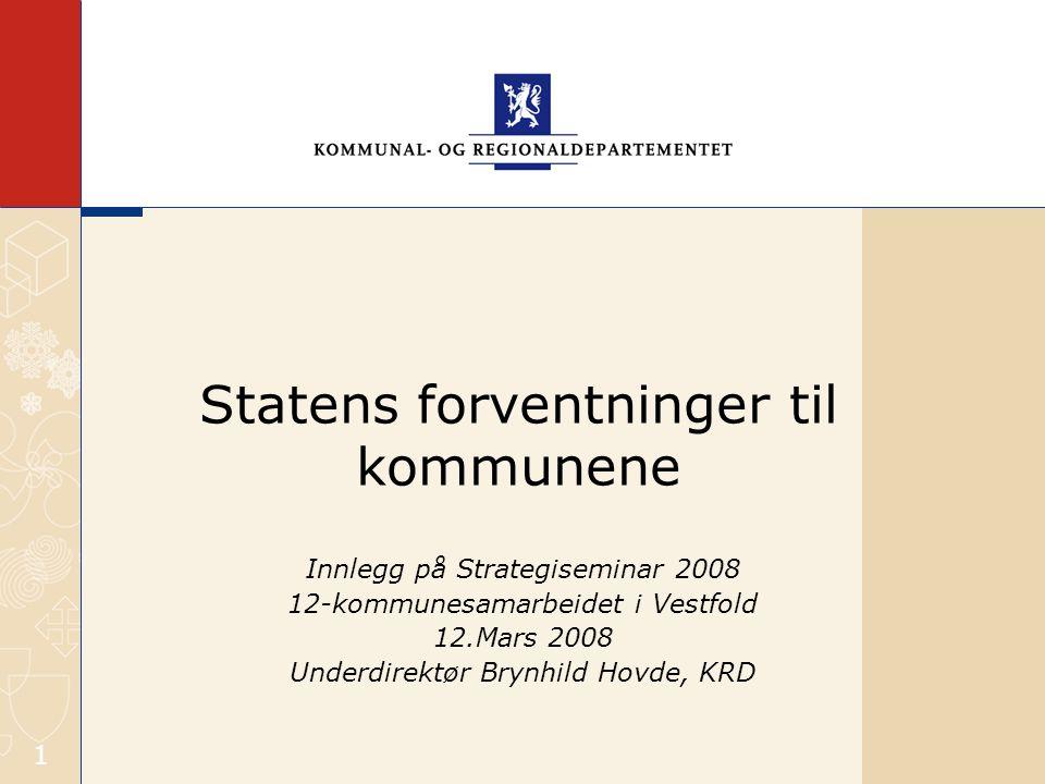 1 Statens forventninger til kommunene Innlegg på Strategiseminar 2008 12-kommunesamarbeidet i Vestfold 12.Mars 2008 Underdirektør Brynhild Hovde, KRD