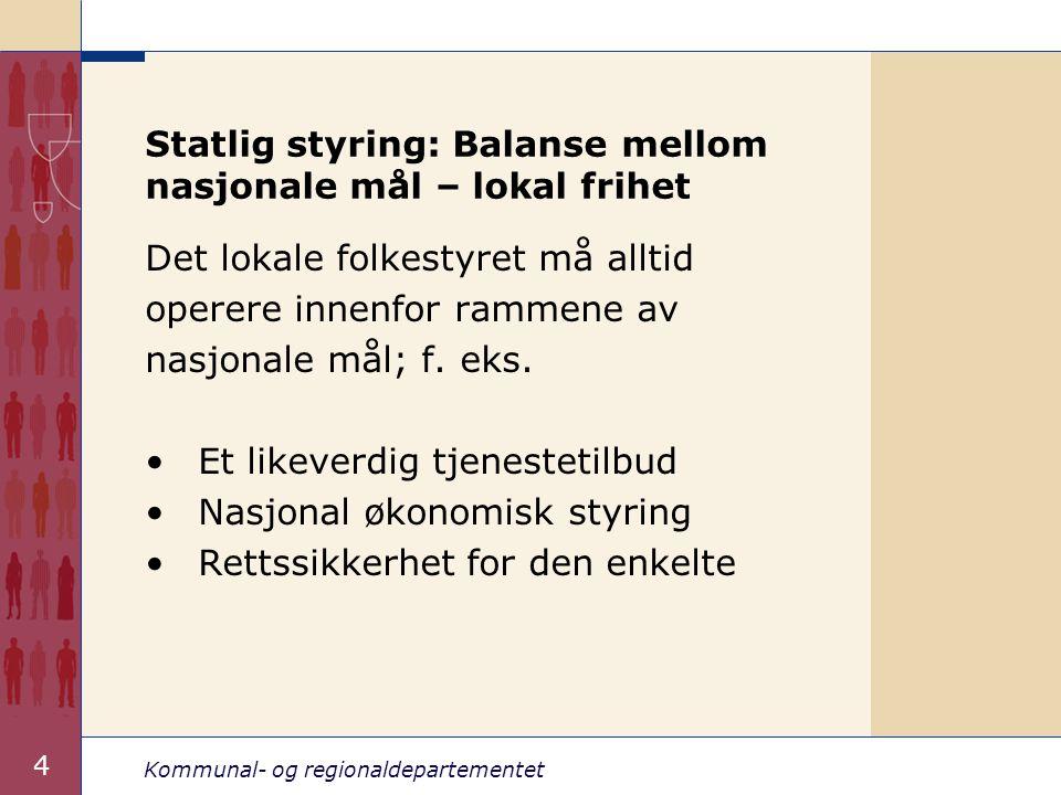 Kommunal- og regionaldepartementet 4 Statlig styring: Balanse mellom nasjonale mål – lokal frihet Det lokale folkestyret må alltid operere innenfor ra