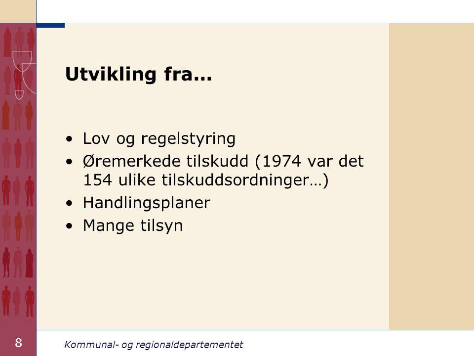 Kommunal- og regionaldepartementet 8 Utvikling fra... Lov og regelstyring Øremerkede tilskudd (1974 var det 154 ulike tilskuddsordninger…) Handlingspl