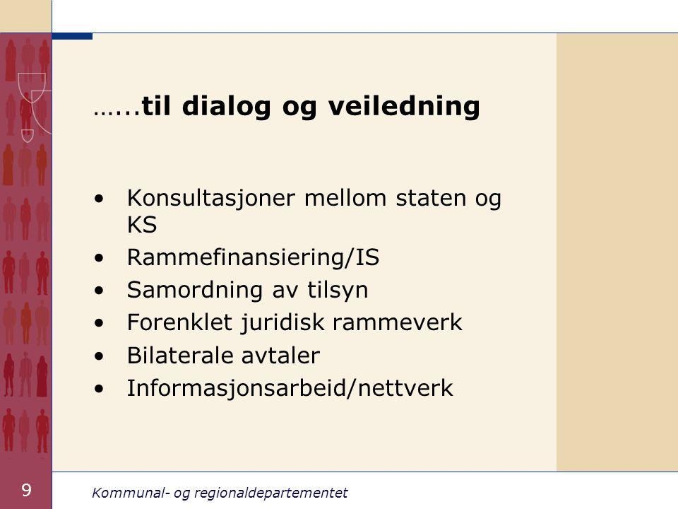 Kommunal- og regionaldepartementet 9 …...til dialog og veiledning Konsultasjoner mellom staten og KS Rammefinansiering/IS Samordning av tilsyn Forenkl