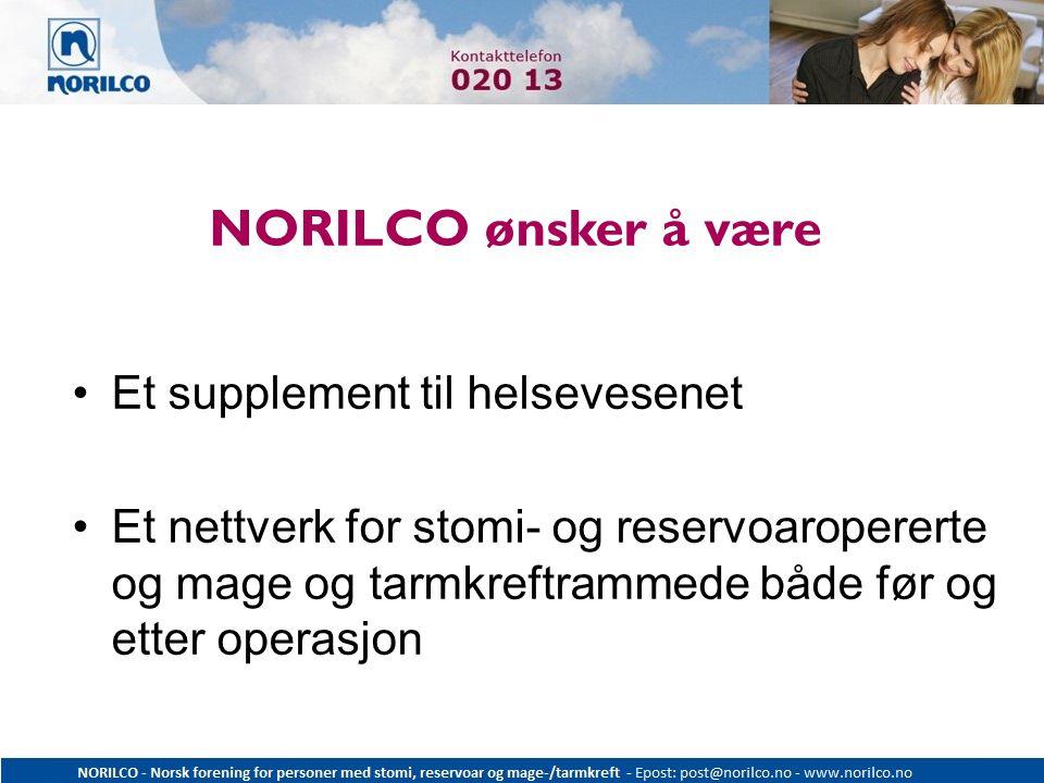 NORILCO ønsker å være Et supplement til helsevesenet Et nettverk for stomi- og reservoaropererte og mage og tarmkreftrammede både før og etter operasj