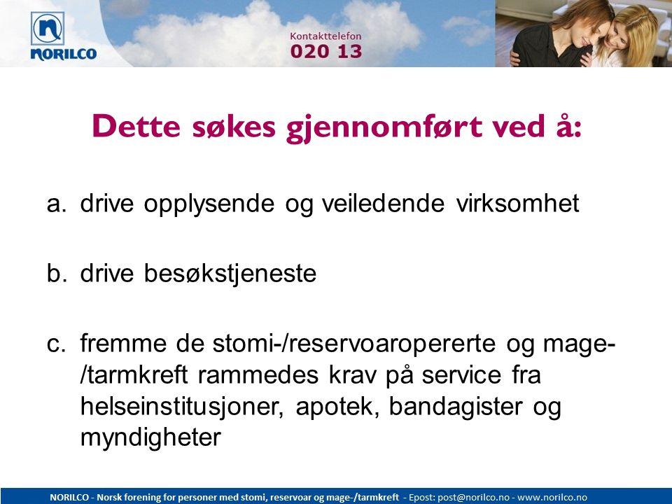 Dette søkes gjennomført ved å: a.drive opplysende og veiledende virksomhet b.drive besøkstjeneste c.fremme de stomi-/reservoaropererte og mage- /tarmk