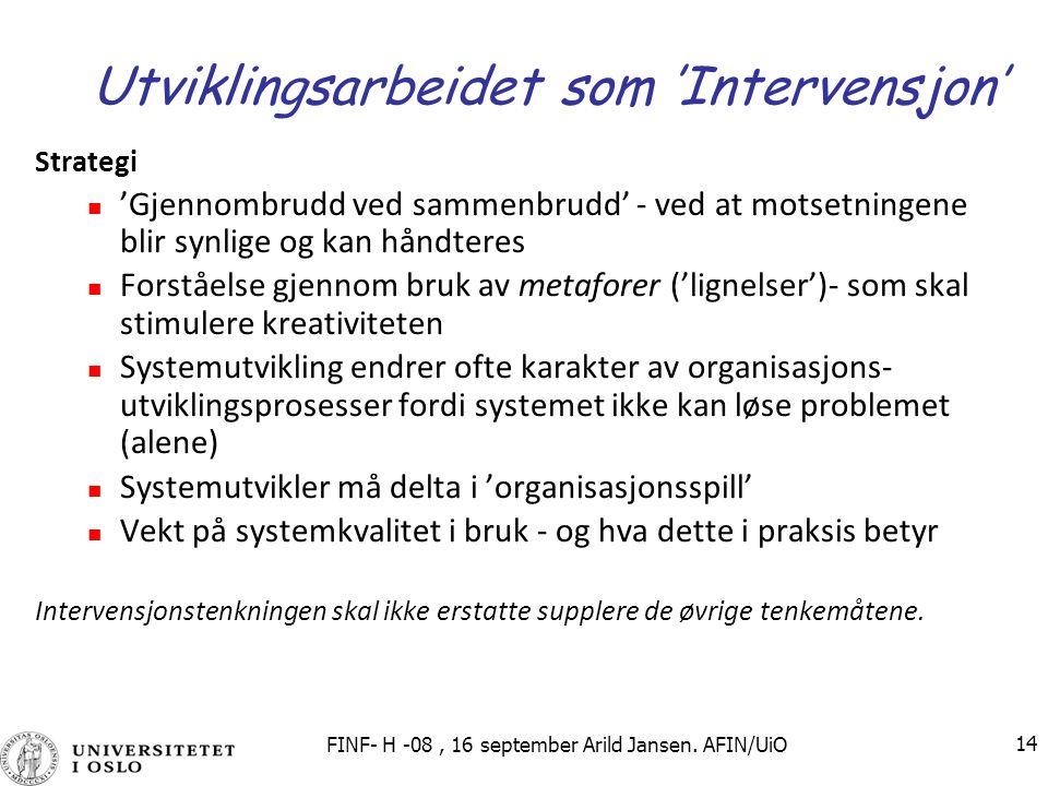 FINF- H -08, 16 september Arild Jansen. AFIN/UiO 14 Utviklingsarbeidet som 'Intervensjon' Strategi 'Gjennombrudd ved sammenbrudd' - ved at motsetninge
