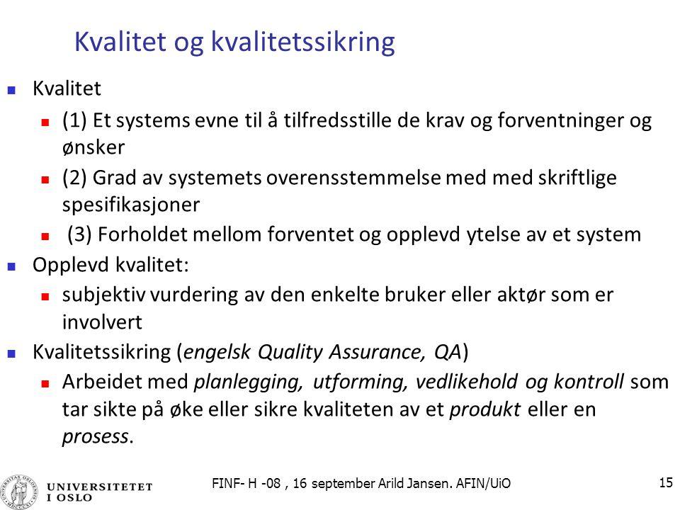FINF- H -08, 16 september Arild Jansen. AFIN/UiO 15 Kvalitet og kvalitetssikring Kvalitet (1) Et systems evne til å tilfredsstille de krav og forventn