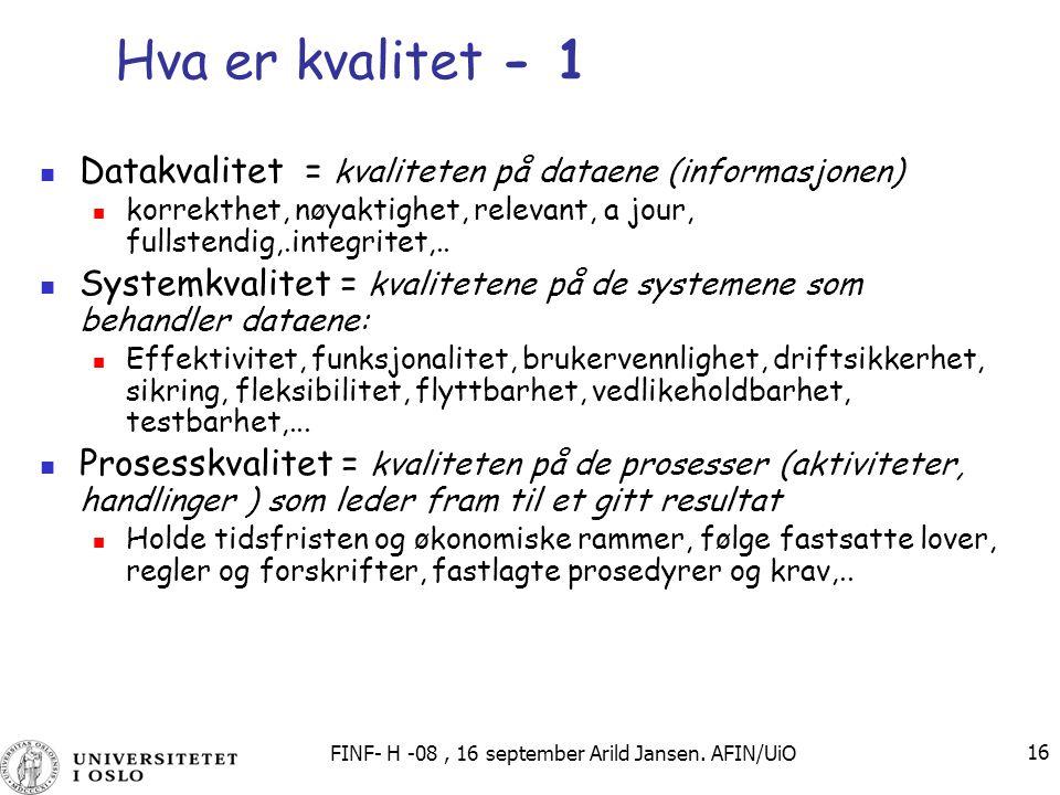 FINF- H -08, 16 september Arild Jansen. AFIN/UiO 16 Hva er kvalitet - 1 Datakvalitet = kvaliteten på dataene (informasjonen) korrekthet, nøyaktighet,