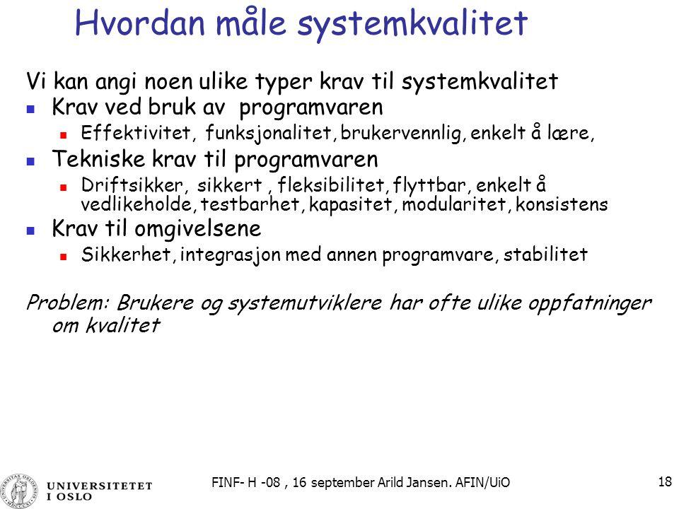 FINF- H -08, 16 september Arild Jansen. AFIN/UiO 18 Hvordan måle systemkvalitet Vi kan angi noen ulike typer krav til systemkvalitet Krav ved bruk av