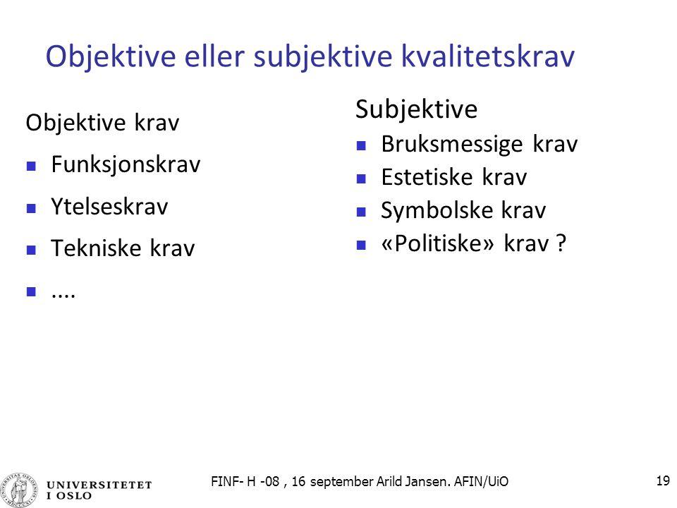 FINF- H -08, 16 september Arild Jansen. AFIN/UiO 19 Objektive eller subjektive kvalitetskrav Objektive krav Funksjonskrav Ytelseskrav Tekniske krav...
