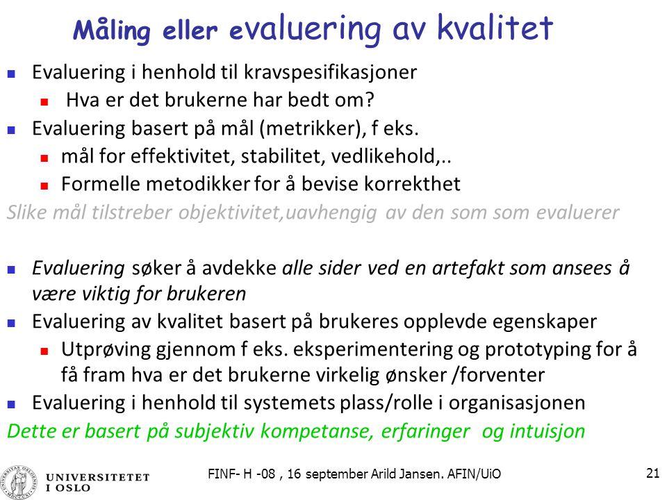 FINF- H -08, 16 september Arild Jansen. AFIN/UiO 21 Måling eller e valuering av kvalitet Evaluering i henhold til kravspesifikasjoner Hva er det bruke