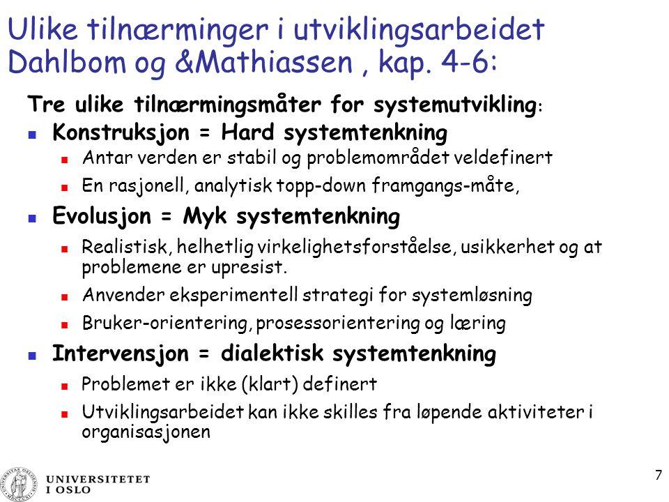 7 Ulike tilnærminger i utviklingsarbeidet Dahlbom og &Mathiassen, kap. 4-6: Tre ulike tilnærmingsmåter for systemutvikling : Konstruksjon = Hard syste