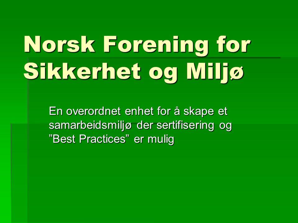 Norsk Forening for Sikkerhet og Miljø En overordnet enhet for å skape et samarbeidsmiljø der sertifisering og Best Practices er mulig