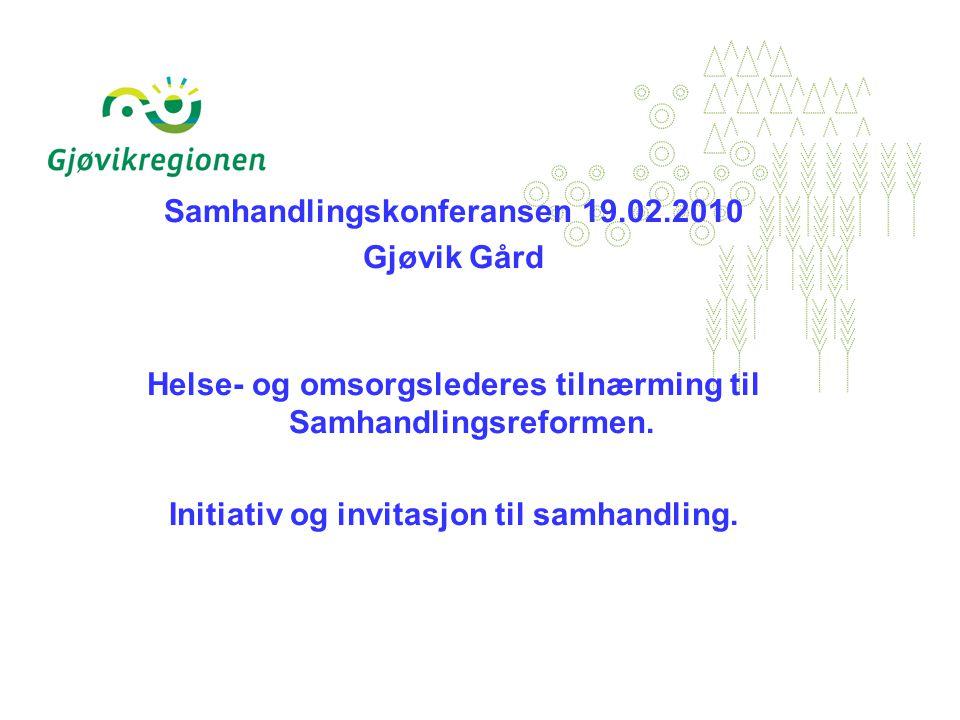 Samhandlingskonferansen 19.02.2010 Gjøvik Gård Helse- og omsorgslederes tilnærming til Samhandlingsreformen.