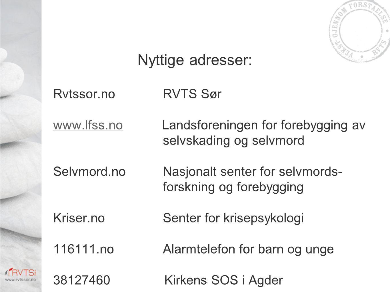 Nyttige adresser: Rvtssor.noRVTS Sør www.lfss.nowww.lfss.no Landsforeningen for forebygging av selvskading og selvmord Selvmord.noNasjonalt senter for