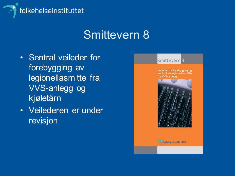 Smittevern 8 Sentral veileder for forebygging av legionellasmitte fra VVS-anlegg og kjøletårn Veilederen er under revisjon