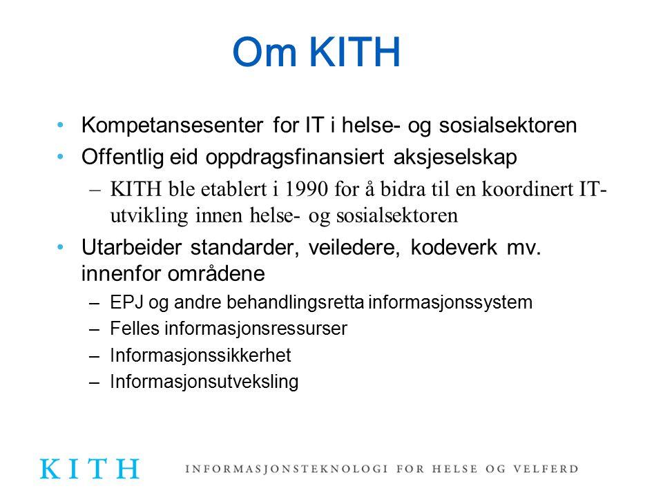 Standardisering KITH har en nasjonal rolle med å utarbeide standarder for sikker elektronisk samhandling i helse- og sosialsektoren –Utvikle standarder, anbefalinger og spesifikasjoner på grunnlag av helse- og sosialsektoren behov og løpende vedlikeholde disse –Utvikle og vedlikeholde metodegrunnlag for standardiseringsarbeidet –Være en aktiv pådriver for en samordnet innføring av standardene og ibruktaking i stor skala