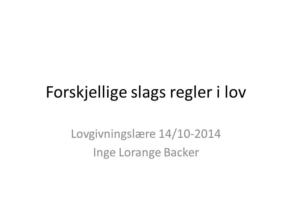 Forskjellige slags regler i lov Lovgivningslære 14/10-2014 Inge Lorange Backer